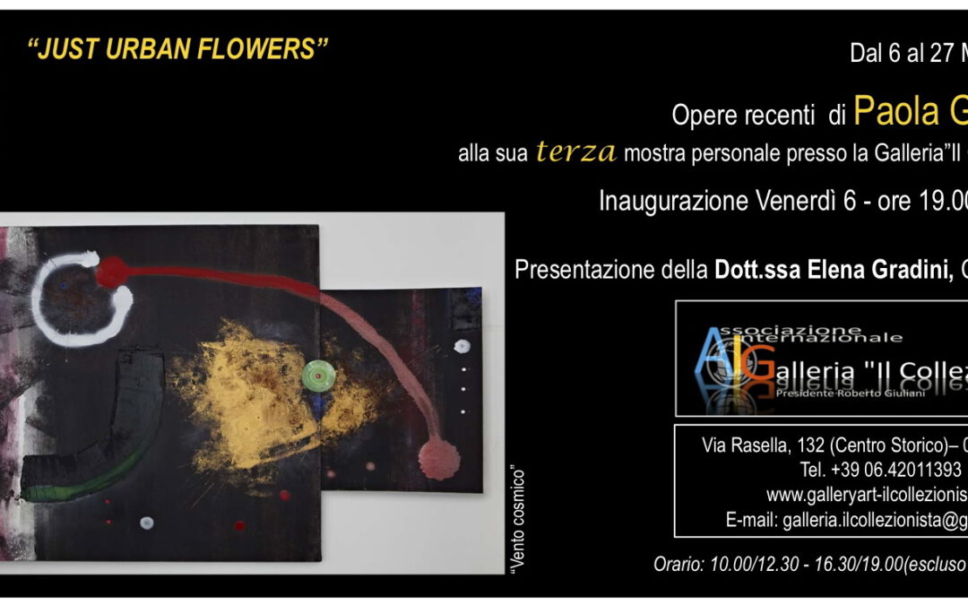 """""""Just Urban Flowers"""" – Mostra Personale di Paola Giordano"""